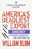 America's Deadliest Export: Democracy - The Truth about US Foreign Policy and Everything Else