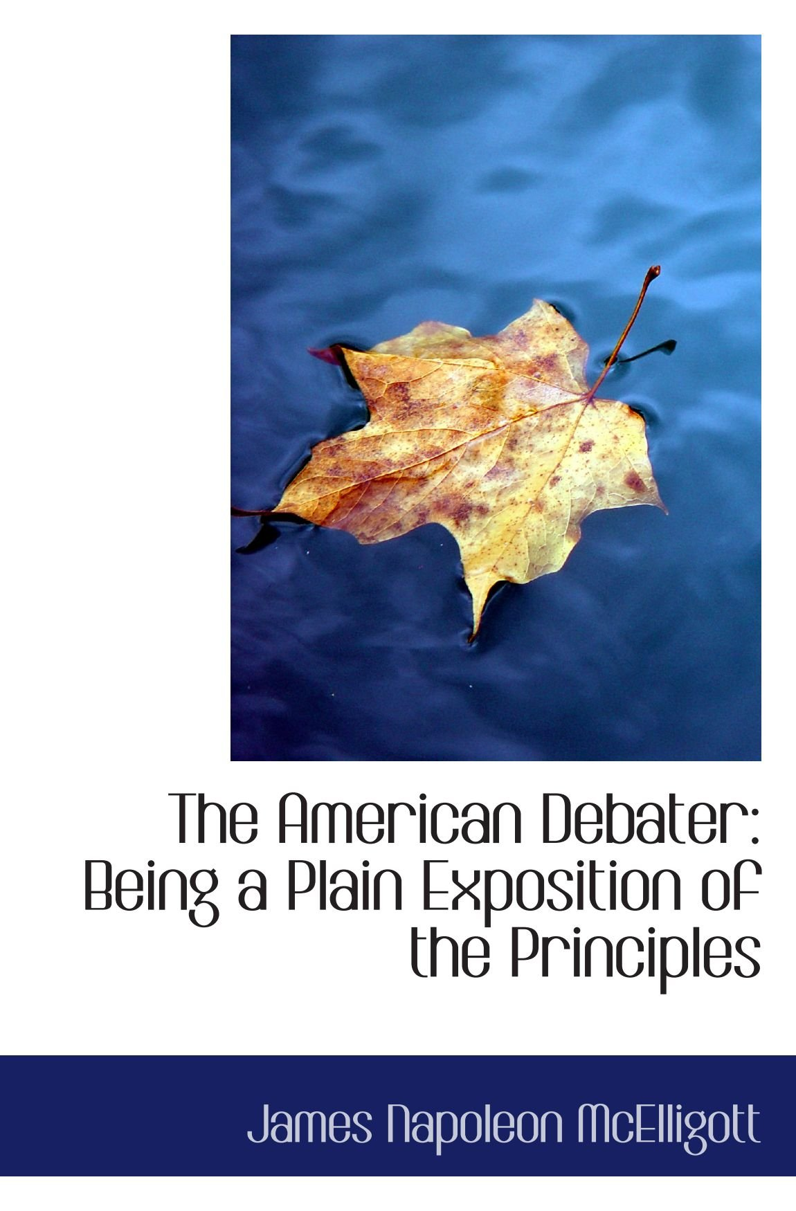 Download The American Debater: Being a Plain Exposition of the Principles ebook