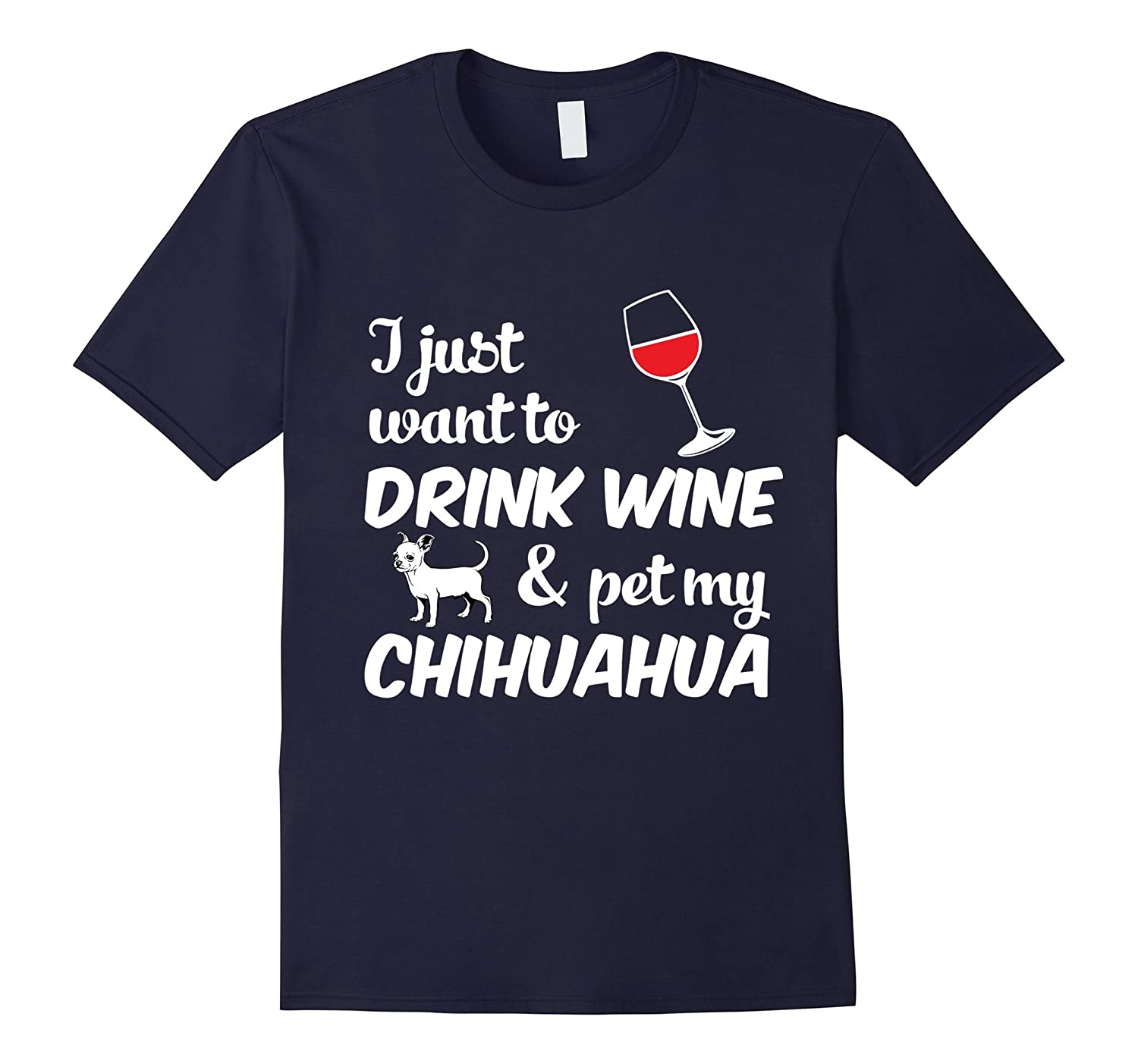 I Just Want To Drink Wine amp Pet My Chihuahua Funny Dog Lover T-Shirt-RT