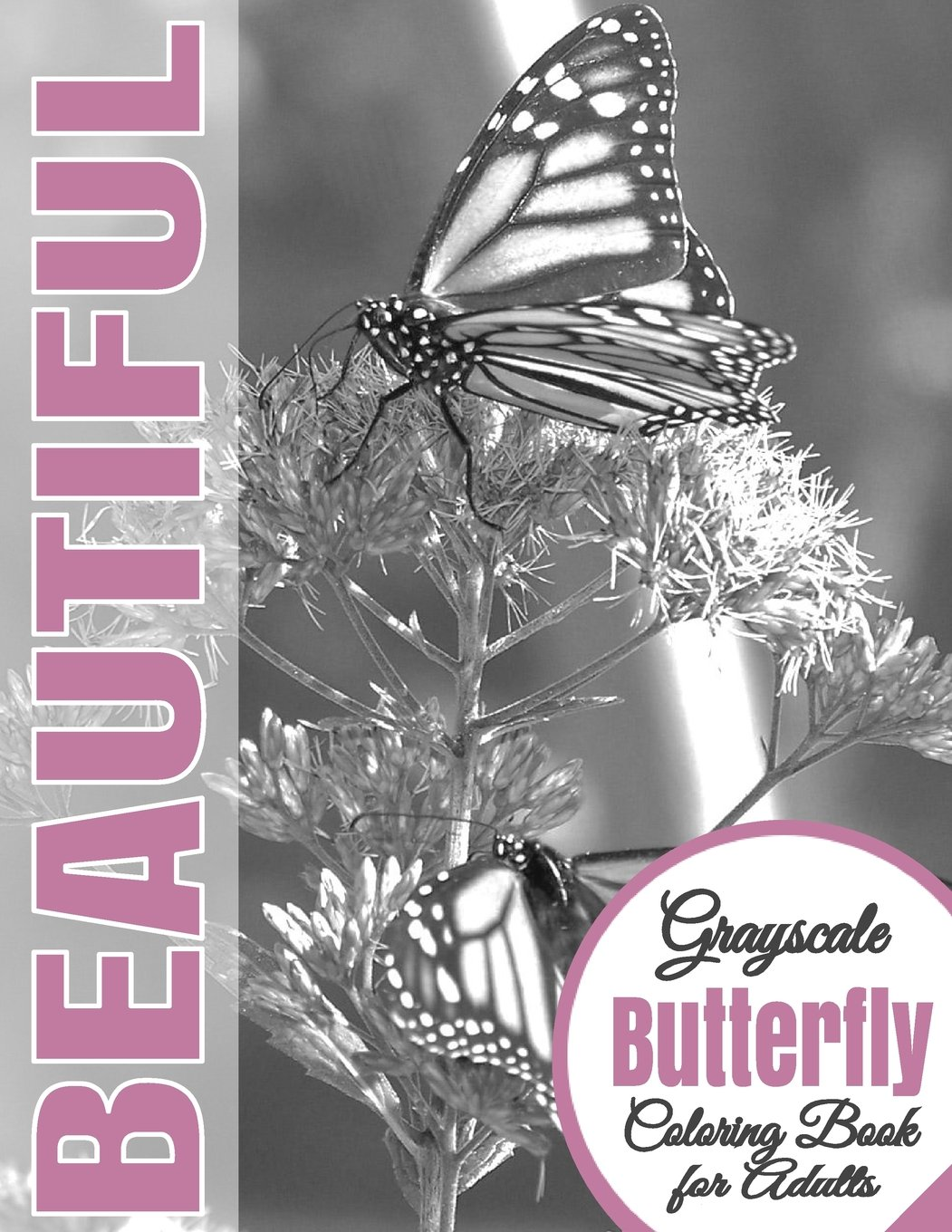 Download Beautiful Grayscale Butterfly Adult Coloring Book: (Grayscale Coloring) (Art Therapy)  (Adult   Coloring Book) (Realistic Photo Coloring) (Relaxation) (Volume 7) pdf