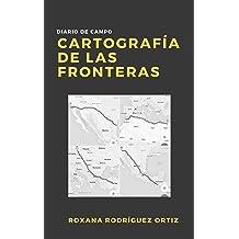 Cartografía de las fronteras: Diario de campo (Spanish Edition) Dec 1, 2016