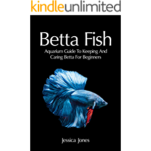 Betta Fish: Aquarium Guide To Keeping And Caring Betta For Beginners (Freshwater Tropical Fish, Healthy, Beginning…