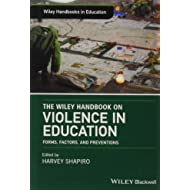 The Wiley Handbook on Violence in Education: Forms, Factors, and Preventions (Wiley Handbooks in Education)