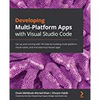 Developing Multi-Platform Apps with Visual Studio Code: Get up and running with VS Code by building multi-platform…