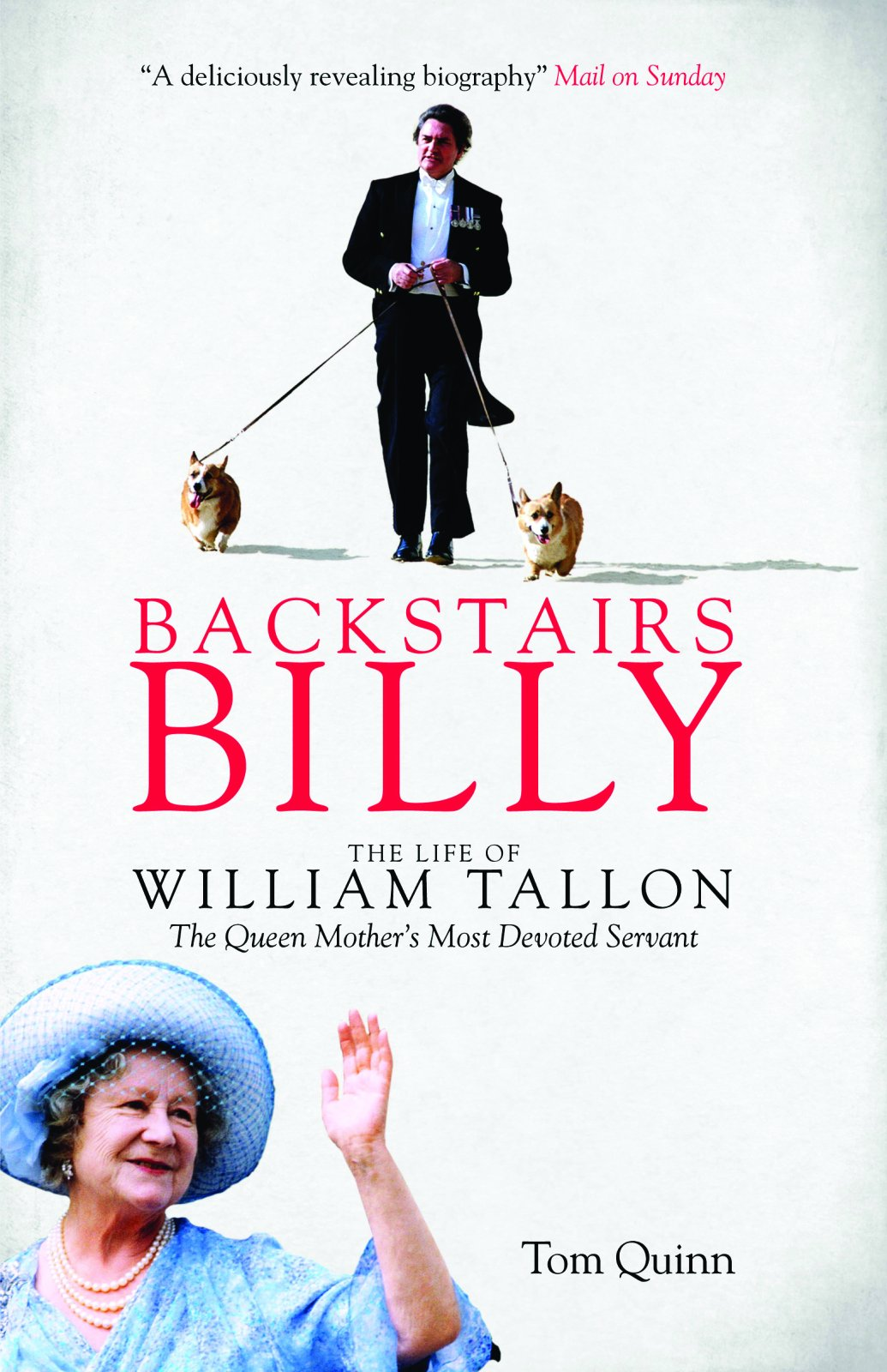 Backstairs Billy: The Life of William Tallon, the Queen Mother's Most  Devoted Servant: Tom Quinn: 9781785900006: Amazon.com: Books