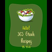 Hello! 365 Greek Recipes: Best Greek Cookbook Ever For Beginners [Slow-Cooker Greek Recipes, Greek Desserts Cookbook…