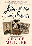 Robber of the Cruel Streets - The Prayerful Life of George Muller [DVD]