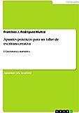 Apuntes prácticos para un taller de escritura creativa: I. Literatura y narrativa (Spanish Edition)