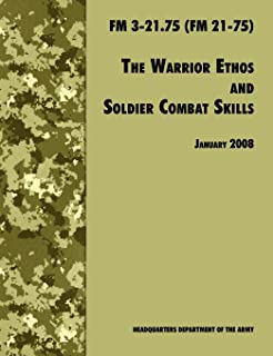 The Warrior Ethos and Soldier Combat Skills: Field Manual FM