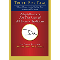 Adept-Realizers Are The Root of All Esoteric Traditions (Truth for Real) (English Edition)