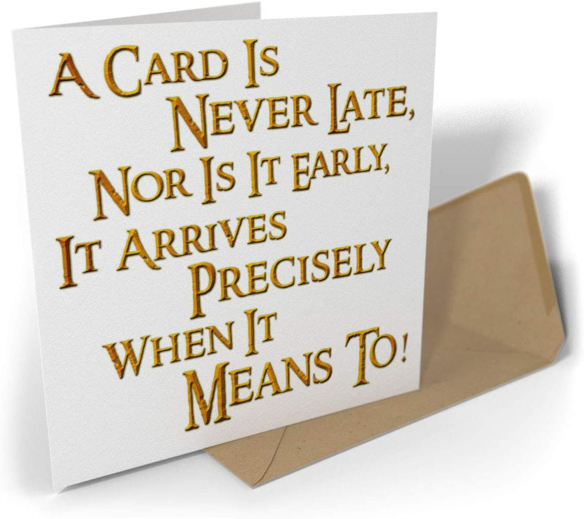Greetings Card A Card Is Never Late Nor Is It Early.