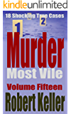 Murder Most Vile Volume 15: 18 Shocking True Crime Murder Cases (True Crime Murder Books)