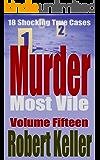 Murder Most Vile Volume 15: 18 Shocking True Crime Murder Cases (True Crime Murder Books)
