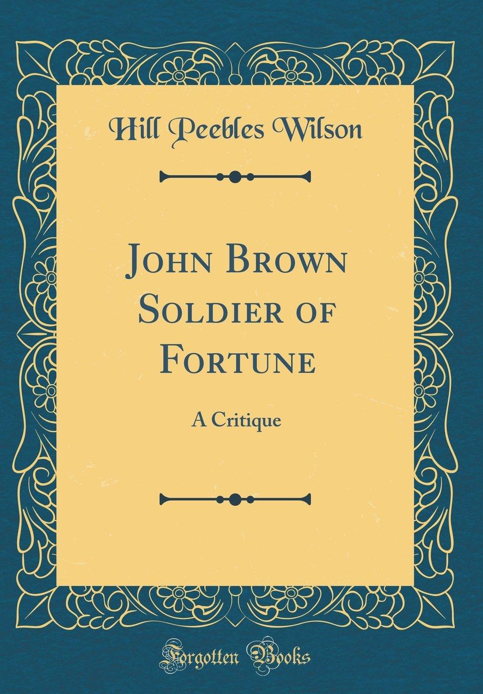 Download John Brown Soldier of Fortune: A Critique (Classic Reprint) PDF