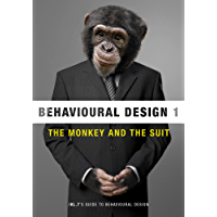 Behavioural Design: The Monkey and The Suit (/KL.7's Guide to Behavioural Design Book 1) (English Edition)