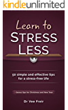 Learn To Stress Less: 50 simple and effective tips for a stress-free life