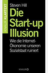 Die Start-up-Illusion: Wie die Internet-Ökonomie unseren Sozialstaat ruiniert (German Edition) Kindle Edition