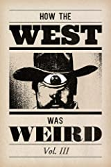 How the West Was Weird: Vol. 3: One Last Bunch of Tales from the Weird, Wild West Kindle Edition