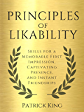 Principles of Likability: Skills for a Memorable First Impression, Captivating Presence, and Instant Friendships (How to…