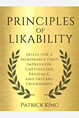 Principles of Likability: Skills for a Memorable First Impression, Captivating Presence, and Instant Friendships (How to be More Likable and Charismatic Book 4) Kindle Edition