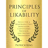 Principles of Likability: Skills for a Memorable First Impression, Captivating Presence, and Instant Friendships (How to be M