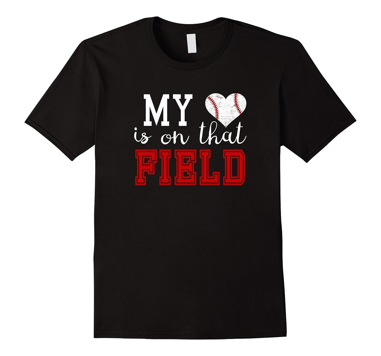 My Heart Is On That Field Baseball Tshirt MOM DAD GRANDMA-CD