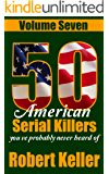 50 American Serial Killers You've Probably Never Heard Of Volume 7 (True Crime Collection)