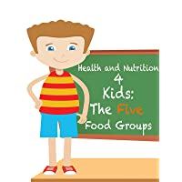 Health and Nutrition 4 Kids: The Five Food Groups