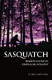 Sasquatch: North America's Enduring Mystery