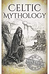 Celtic Mythology: A Concise Guide to the Gods, Sagas and Beliefs (Greek Mythology - Norse Mythology - Egyptian Mythology - Celtic Mythology Book 4) Kindle Edition