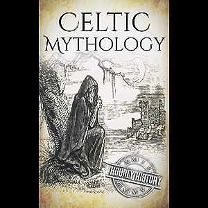 Celtic Mythology: A Concise Guide to the Gods, Sagas and Beliefs (Greek Mythology - Norse Mythology - Egyptian Mythology…