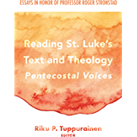Reading St. Luke's Text and Theology: Pentecostal Voices: Essays in Honor of Professor Roger Stronstad (English Edition)