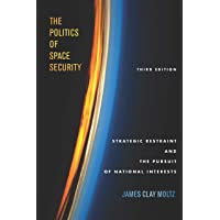 The Politics of Space Security: Strategic Restraint and the Pursuit of National Interests, Third Edition