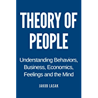 Theory of People: Understanding Behaviors, Business, Economics, Feelings, and the Mind (English Edition)