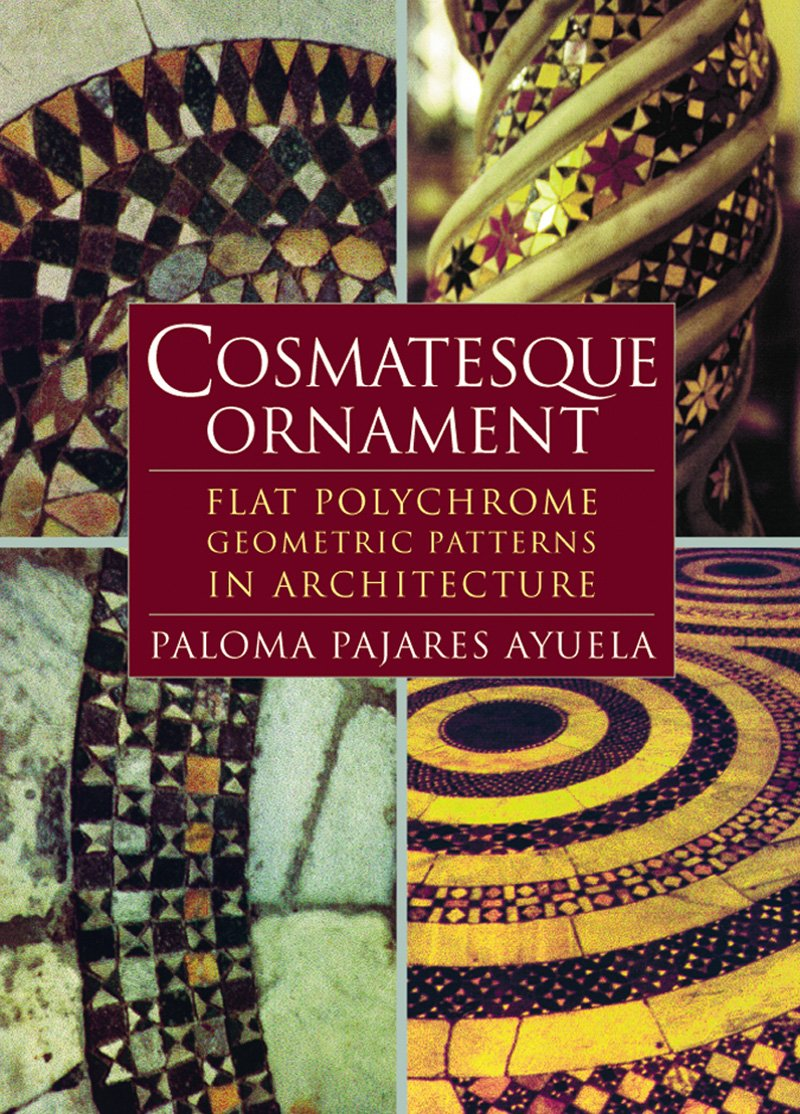 Cosmatesque Ornament: Flat Polychrome Geometric Patterns in Architecture