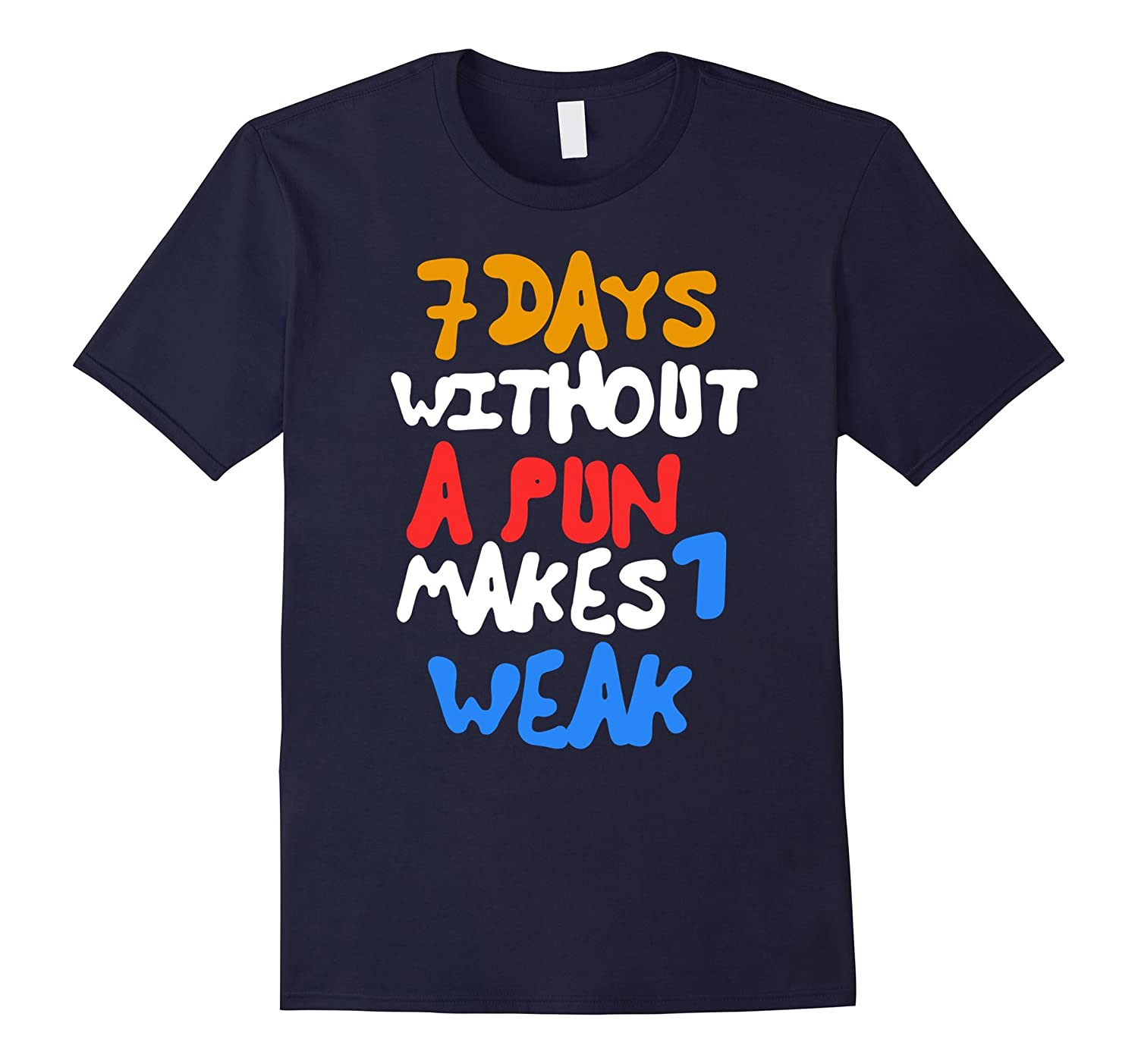7 Days Without A Pun Makes 1 Weak Week Cute Funny Joke Shirt-Art