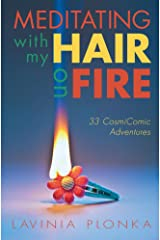 Meditating With My Hair On Fire: 33 CosmiComic Essays Kindle Edition