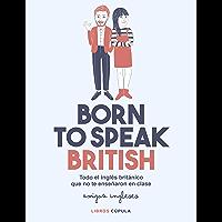Born to speak British: Todo el inglés británico que no te enseñaron en clase (Otros)