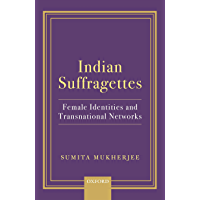 Indian Suffragettes: Female Identities and Transnational Networks