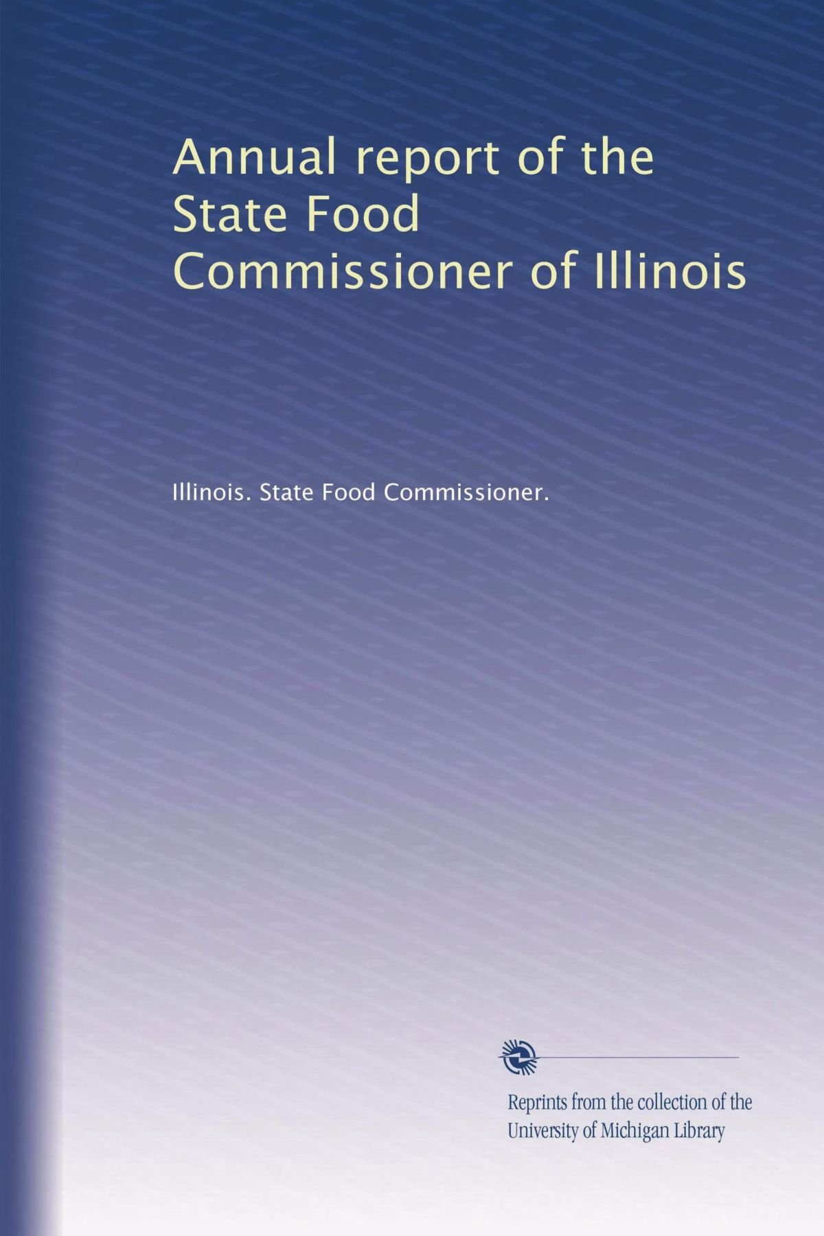 Annual report of the State Food Commissioner of Illinois PDF ePub fb2 ebook