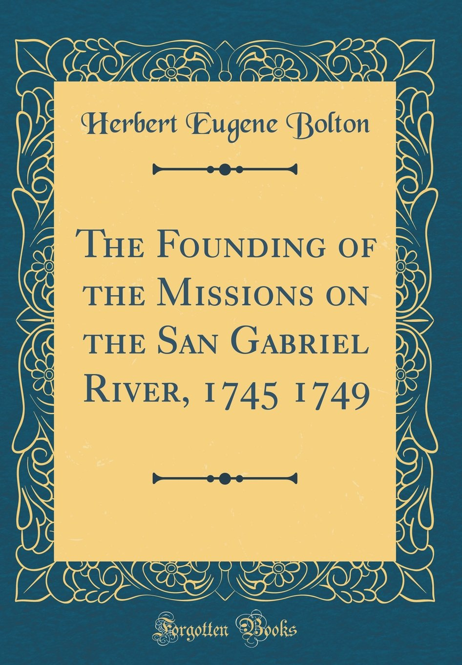 Download The Founding of the Missions on the San Gabriel River, 1745 1749 (Classic Reprint) pdf
