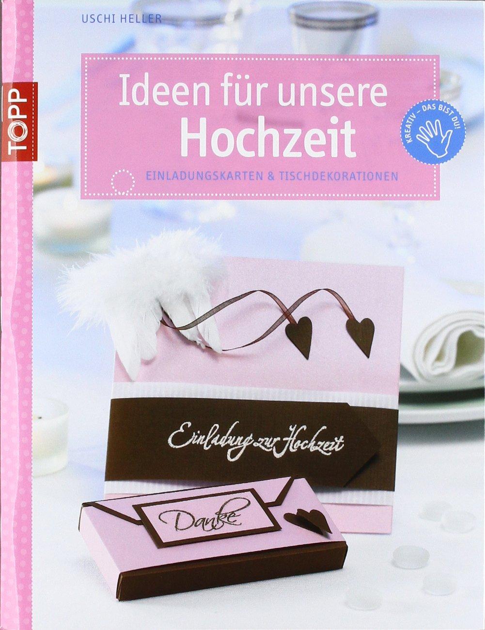 Ideen Für Unsere Hochzeit: Einladungskarten U0026 Tischdekorationen: Amazon.de:  Uschi Heller: Bücher