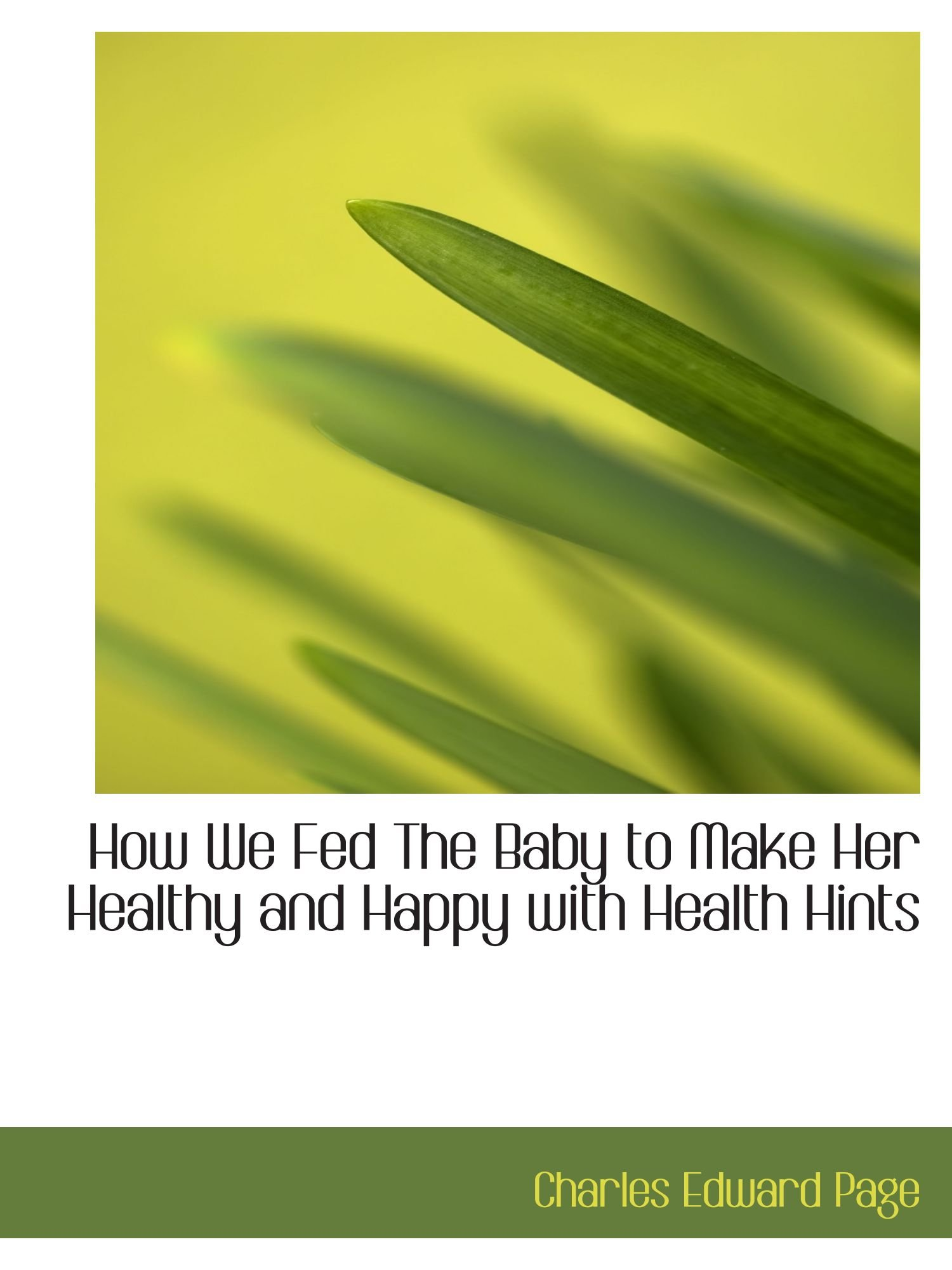How We Fed The Baby to Make Her Healthy and Happy with Health Hints pdf epub