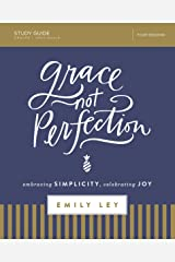 Grace, Not Perfection Study Guide: Embracing Simplicity, Celebrating Joy Kindle Edition