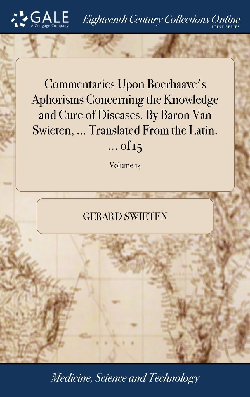 Commentaries Upon Boerhaave's Aphorisms Concerning the Knowledge and Cure of Diseases. by Baron Van Swieten, ... Translated from the Latin. ... of 15; Volume 14 ebook