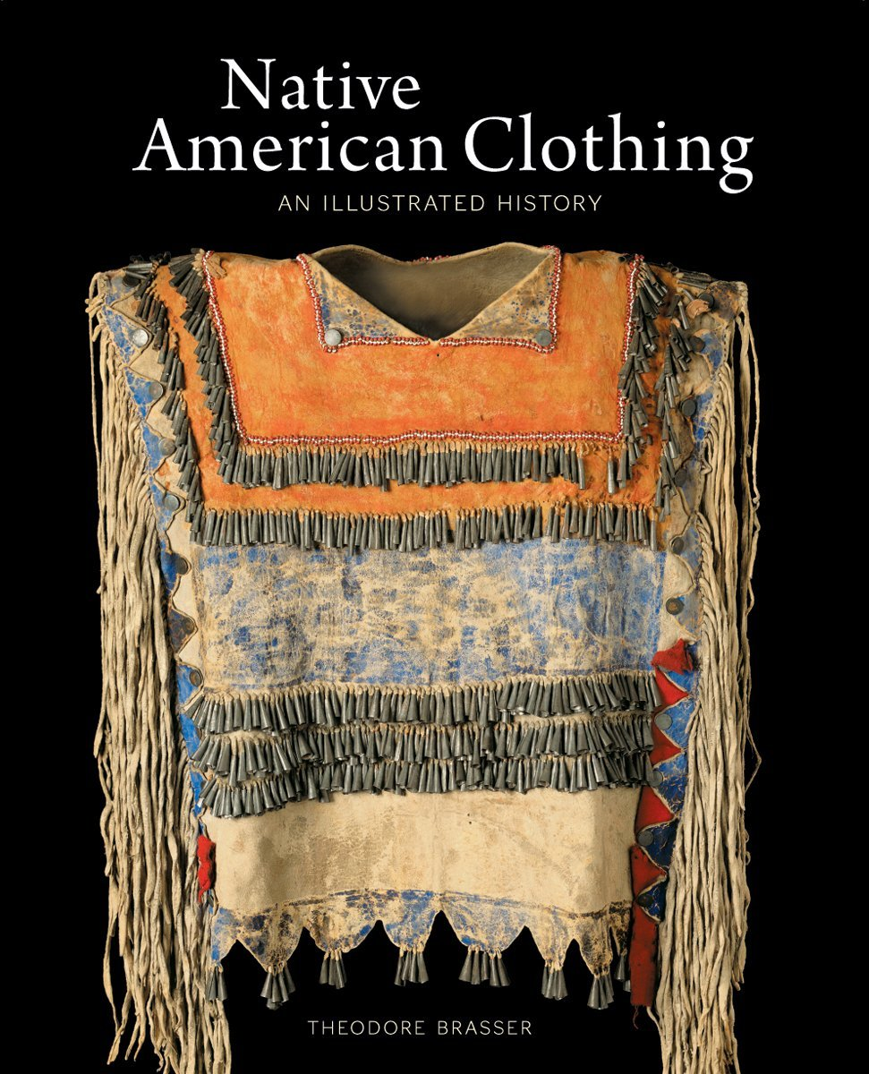 Native American Clothing An Illustrated History Brasser Theodore 9781554074334 Amazon Com Books