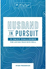 Husband in Pursuit: 31 Daily Challenges for Loving Your Wife Well (The 31 Day Pursuit Challenge Book 1) Kindle Edition