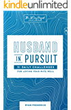 Husband in Pursuit: 31 Daily Challenges for Loving Your Wife Well (The 31 Day Pursuit Challenge Book 1)