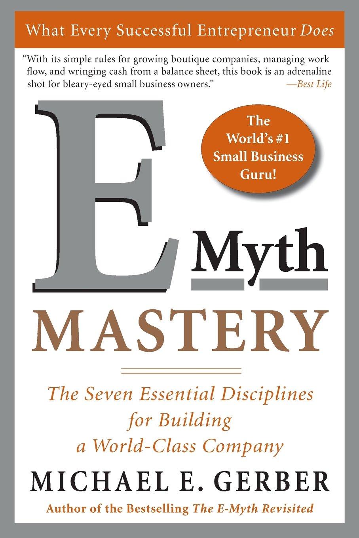E-Myth Mastery: The Seven Essential Disciplines for Building a World-Class  Company: Michael E. Gerber: 8601300041506: Amazon.com: Books