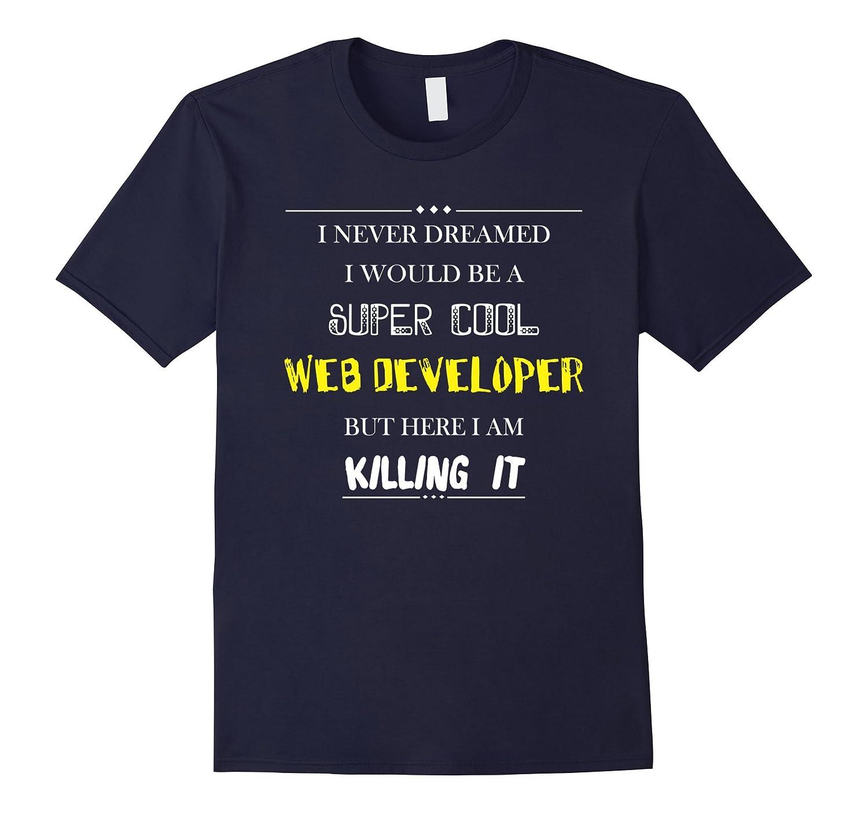 Web developer T-shirt - I never dreamed I would be a super-TJ